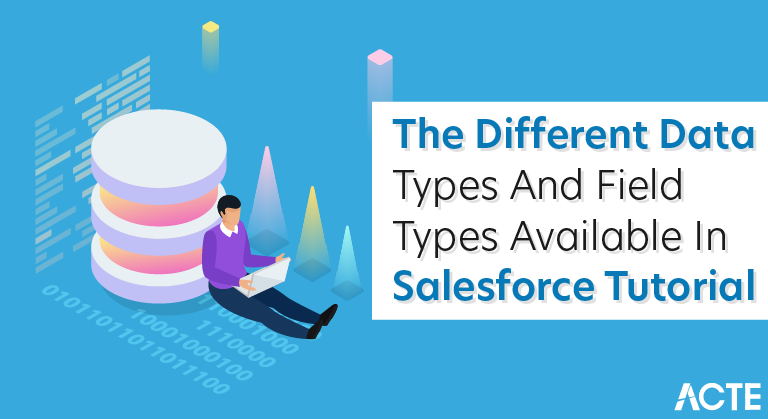 The different data types and field types available in Salesforce Tutorial